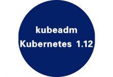 使用kubeadm安装Kubernetes 1.12_Kubernetes中文社区